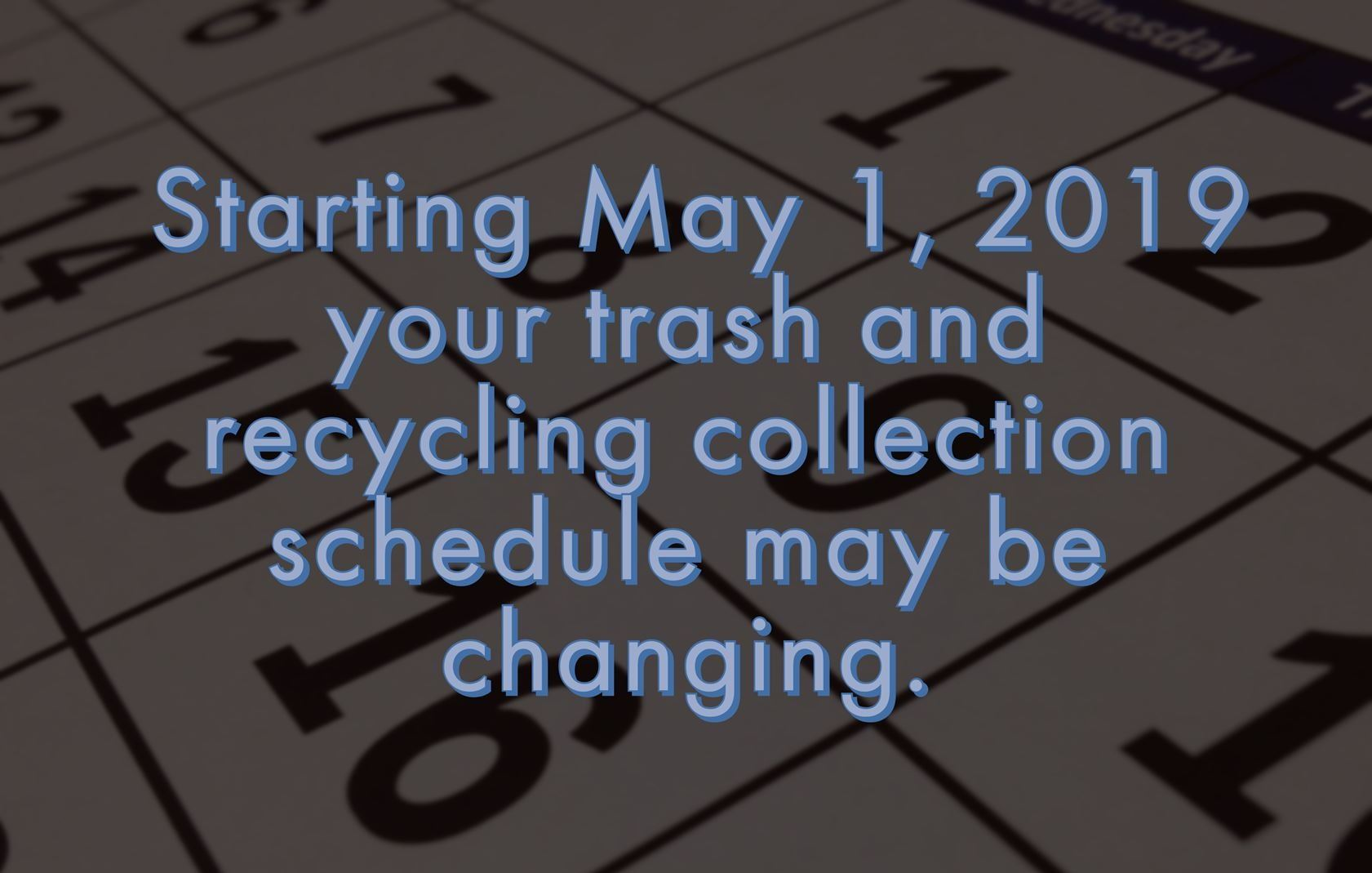 Trash and Recycling Collection Schedule Changes May 1, 2019